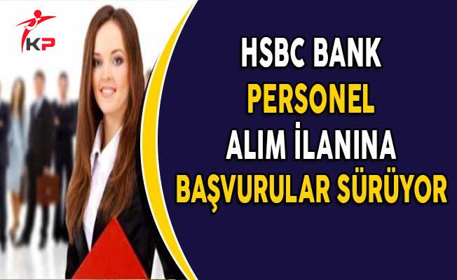 HSBC Bank Personel Alım İlanına Başvurular Devam Ediyor