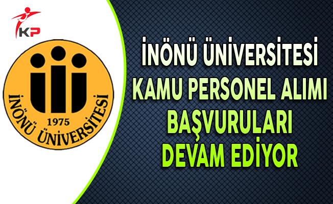 İnönü Üniversitesi Kamu Personel Alımı Başvuruları Devam Ediyor
