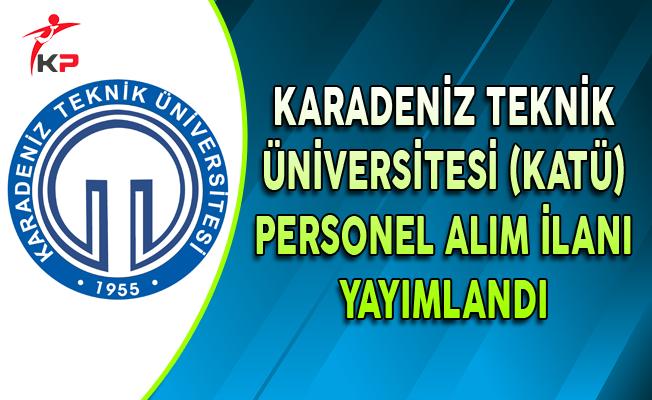 Karadeniz Teknik Üniversitesi (KATÜ) Personel Alımı Yapıyor