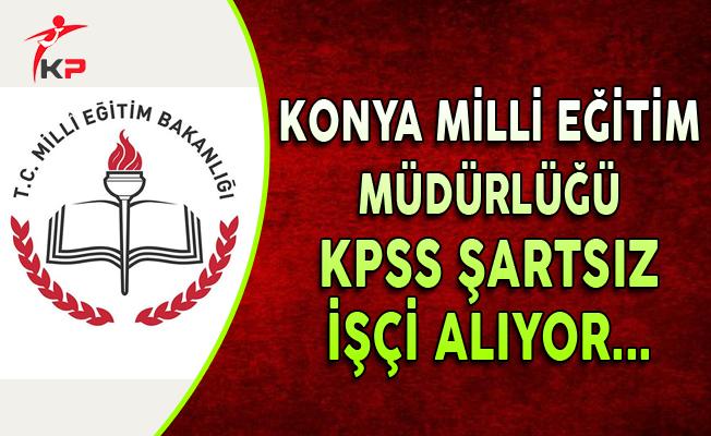 Konya Milli Eğitim Müdürlüğü KPSS Şartsız İşçi Alıyor