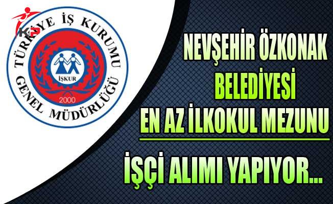 Nevşehir Özkonak Belediyesi En Az İlkokul Mezunu İşçi Alıyor