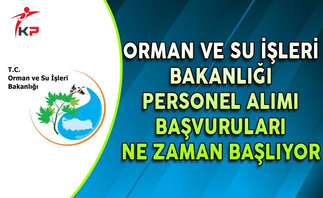 Orman ve Su İşleri Bakanlığı Personel Alımı Başvuruları Ne Zaman Başlayacak?