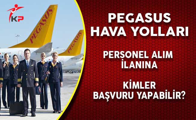 Pegasus Hava Yolları İşçi ve Personel Alım İlanına Kimler Başvuru Yapabilir?