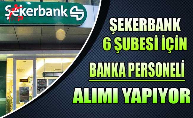 Şekerbank 6 Farklı Şube İçin Personel Alımı Yapıyor