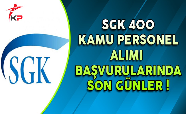 SGK 400 Kamu Personel Alımı Başvurularında Son Günler