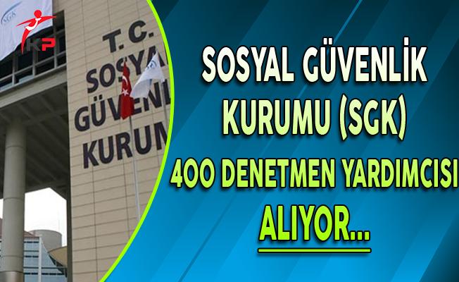 Sosyal Güvenlik Kurumu (SGK) 400 Denetmen Yardımcısı Alıyor