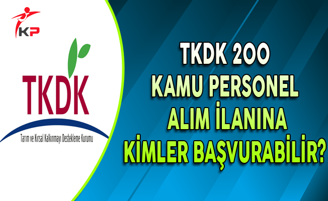 TKDK 200 Memur Personel Alım İlanına Kimler Başvurabilir?