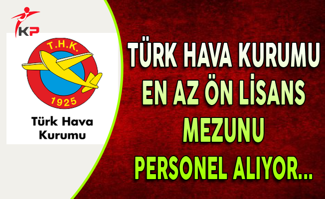 Türk Hava Kurumu (THK) En Az Ön Lisans Mezunu Personel Alıyor