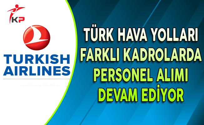 Türk Hava Yolları (THY) Farklı Kadrolarda Personel Alımı Devam Ediyor