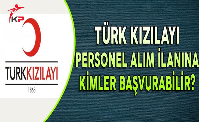 Türk Kızılayı Personel Alım İlanına Kimler Başvurabilir?