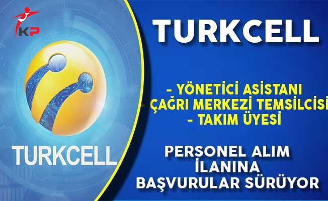 Turkcell Türkiye Geneli Personel Alım İlanına Başvurular Devam Ediyor