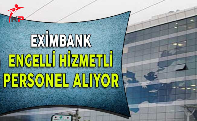 Türkiye İhracat Kredi Bankası Engelli Hizmetli Alıyor