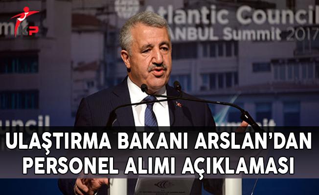 Ulaştırma Bakanı Açıkladı : Yeni Personeller Almaya Devam Edeceğiz