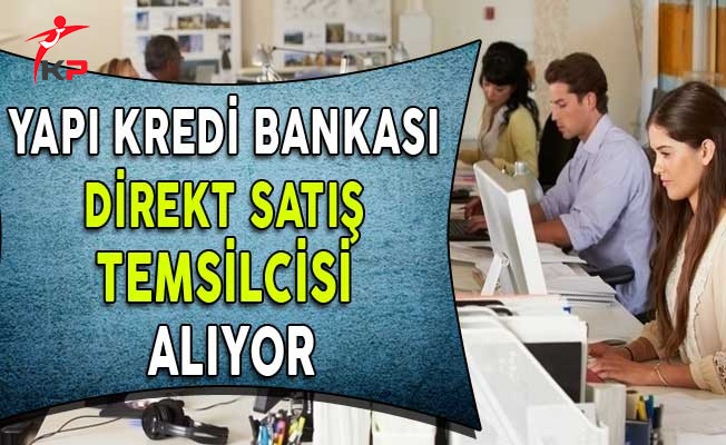 Yapı Kredi Bankası Direkt Satış Temsilcisi Alım İlanı (En Az Ön Lisans Mezunu)