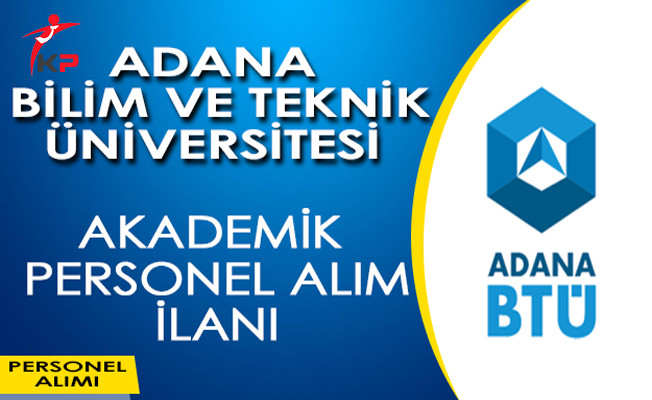 Adana Bilim ve Teknoloji Üniversitesi (BTÜ) Akademik Personel Alım İlanı