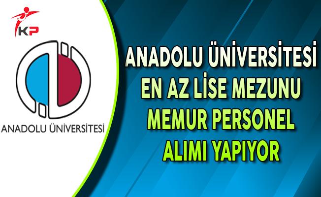 Anadolu Üniversitesi En Az Lise Mezunu Memur Personel Alımı Yapıyor