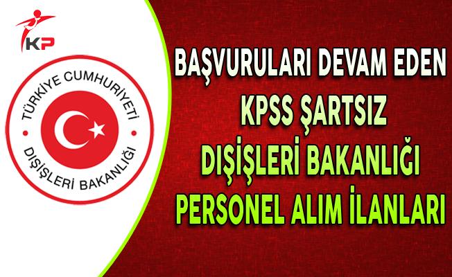Başvuruları Devam Eden KPSS Şartsız Dışişleri Bakanlığı Personel Alım İlanları