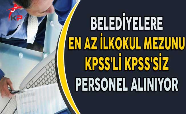 Belediyelere KPSS'li ve KPSS'siz En Az İlkokul Mezunu Personel Alınıyor