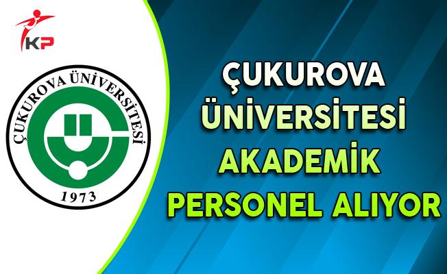 Çukurova Üniversitesi Akademik Personel Alıyor