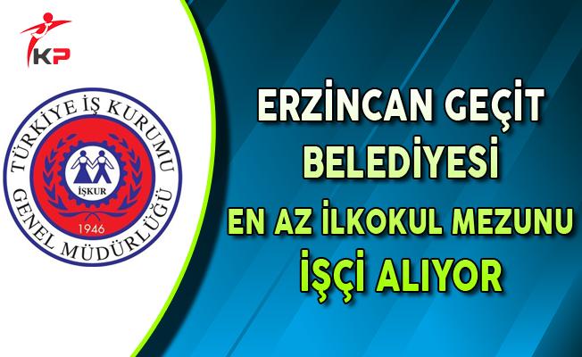 Erzincan Geçit Belediyesi İşkur ile En Az İlkokul Mezunu İşçi Alıyor
