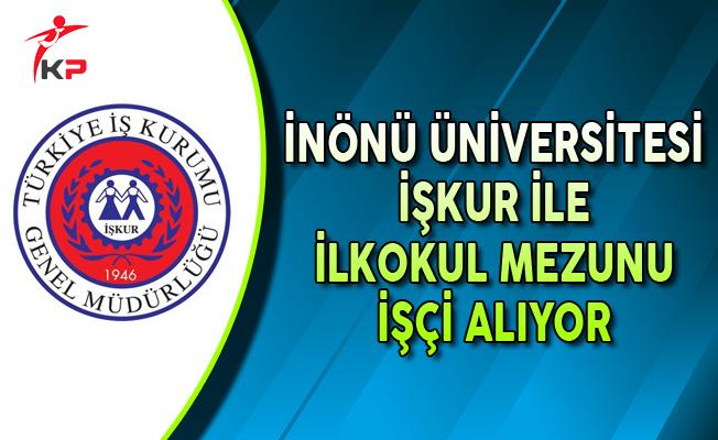 İnönü Üniversitesi İşkur Aracılığıyla İşçi Alıyor