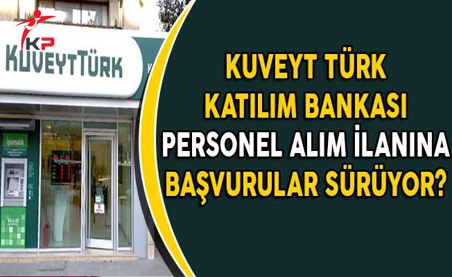 Kuveyt Türk Katılım Bankası Farklı İllerde Personel Alım İlanına Başvurular Devam Ediyor!