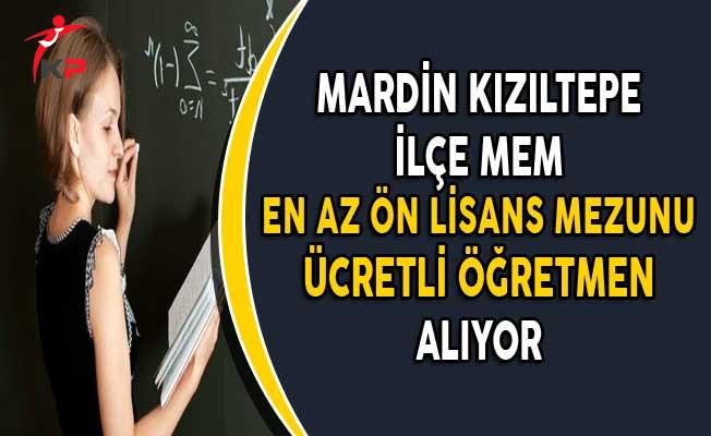 Mardin Kızıltepe İlçe MEM En Az Ön Lisans Mezunu Ücretli Öğretmen Alıyor