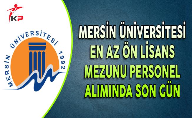 Mersin Üniversitesi En Az Ön Lisans Mezunu Personel Alımında Son Gün !