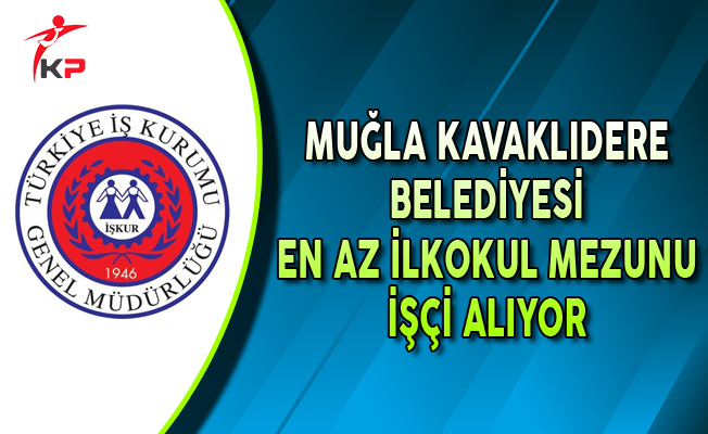Muğla Kavaklıdere Belediyesi En Az İlkokul Belediyesi İşçi Alıyor