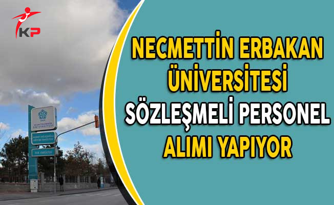 Necmettin Erbakan Üniversitesi Sözleşmeli Personel Alım İlanı Yayımladı