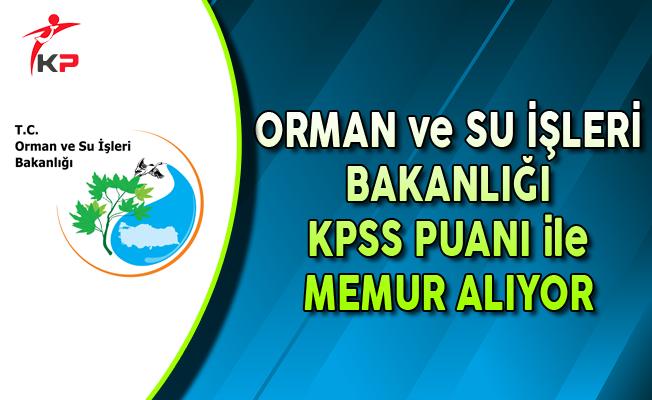 Orman ve Su İşleri Bakanlığı KPSS Puanı ile Memur Alımı Yapıyor