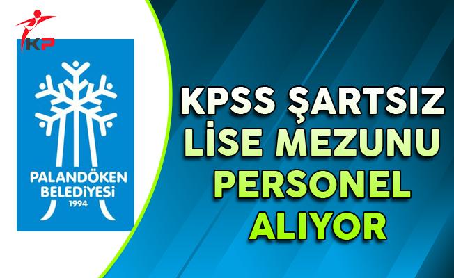 Palandöken Belediyesi KPSS Şartsız Lise Mezunu Memur Alımı Başvuruları Başlıyor !