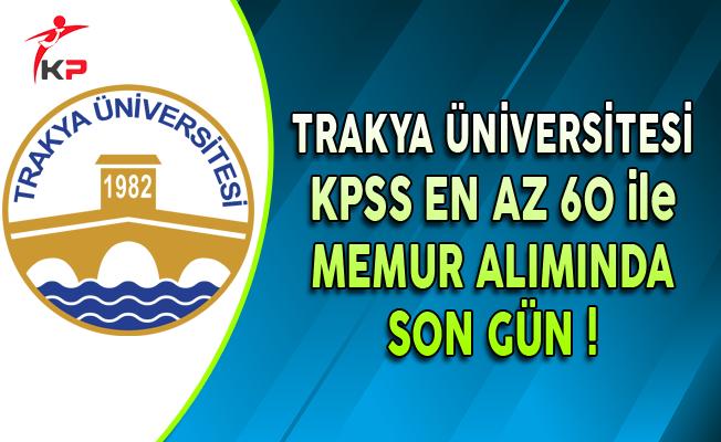 Trakya Üniversitesi KPSS En Az 60 Puan ile Memur Alımında Son Gün