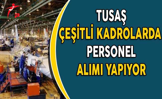 Türk Havacılık ve Uzay Sanayi (TUSAŞ) Farklı Kadrolarda Personel Alımı Yapıyor!