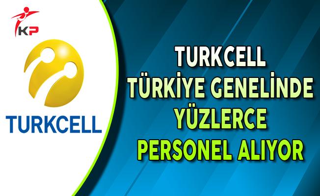 Turkcell Türkiye Genelinde Yüzlerce Personel Alımı Yapıyor