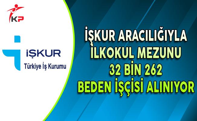 Türkiye Genelinde İlkokul Mezunu 32 Bin 262 Beden İşçisi Alınıyor
