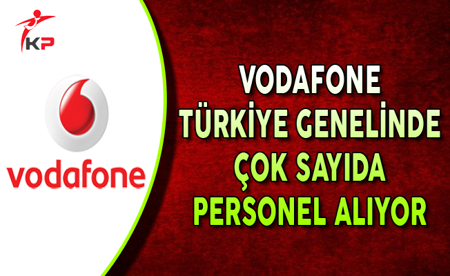 Vodafone Farklı İllerde Görevlendirilmek Üzere Personel Alımları Yapıyor