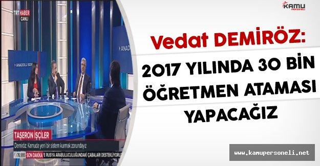 AK Parti Genel Başkan Yardımcısı Vedat Demiröz: 2017 Yılı İçin 30 Bin Öğretmen Ataması Yapacağız