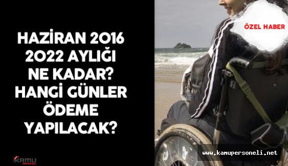 2022 Aylığı Haziran 2016 ( Engelli Maaşları Ne Zaman Ödeniyor? )