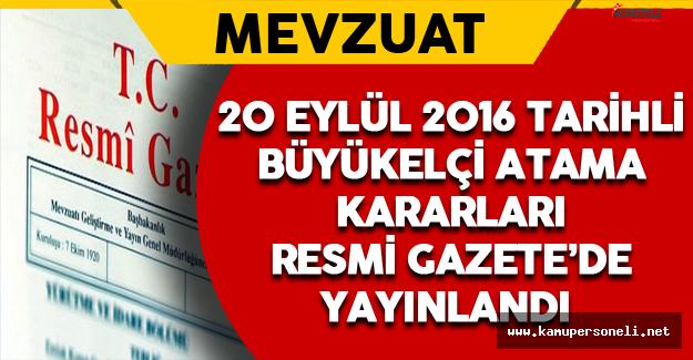 20 Eylül 2016 Tarihli Büyükelçi Atama Kararları Resmi Gazete'de Yayınlandı