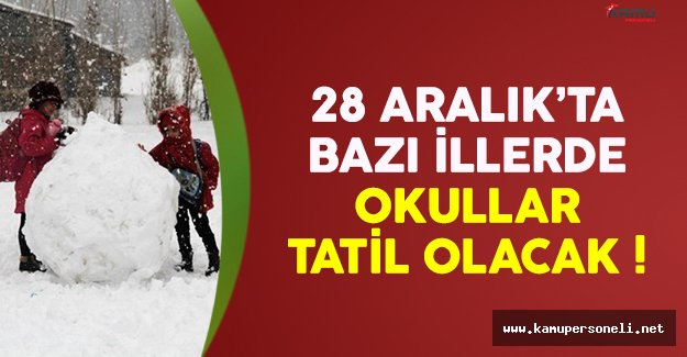 28 Aralık Çarşamba günü bazı illerde okullar tatil edildi