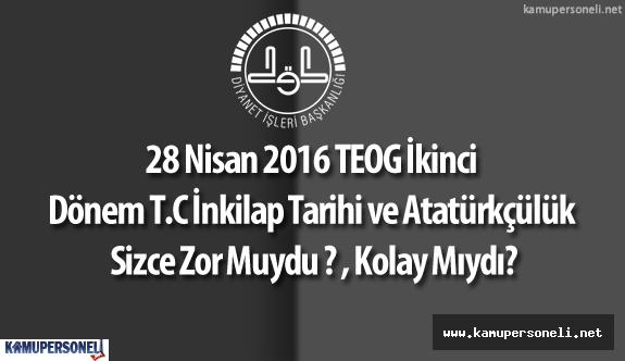 28 Nisan 2016 TEOG  T.C İnkilap Tarihi ve Atatürkçülük Sınavı Soru ve Cevapları Yorumları ( Sınav Zor Muydu? , Kolay Mıydı?)