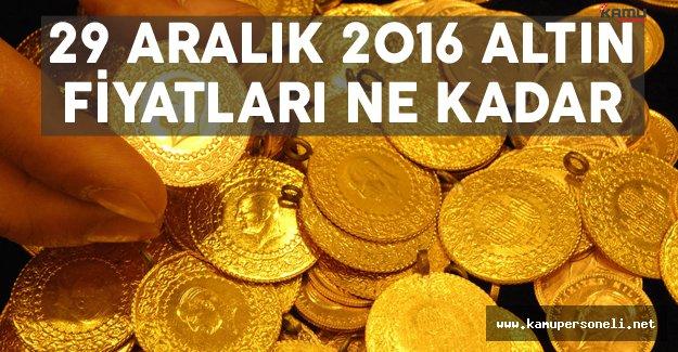29 Aralık 2016 Altın Fiyatları 29 Aralık 2016 Altın Fiyatları Ne Kadar