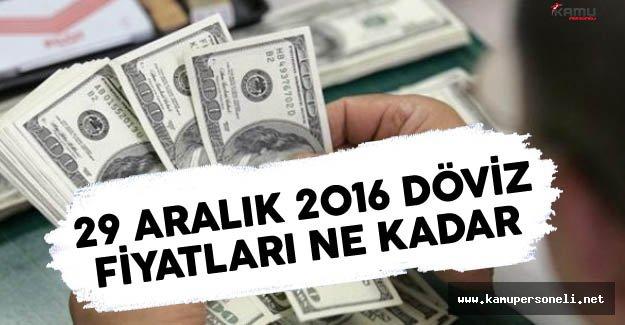 29 Aralık 2016 Döviz Fiyatları 29 Aralık 2016 Döviz Fiyatları Ne Kadar Oldu