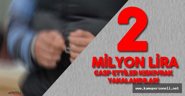 2 Milyon Lira Çaldılar Kısa Süre Sonra Kıskıvrak Yakalandılar