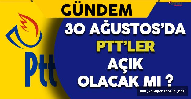 30 Ağustos'da PTT'ler Açık Olacak mı ?