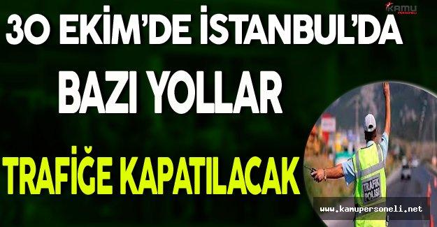 30 Ekim'de İstanbul'da Bazı Yollar Kapatılacak