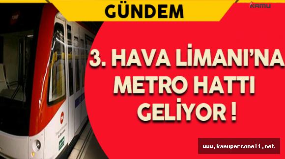 3. Havalimanı'na Metro Hattı Geliyor !