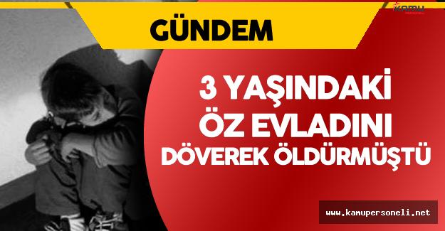 3 Yaşındaki Öz Evladını Döverek Öldüren Kadına Müebbet !
