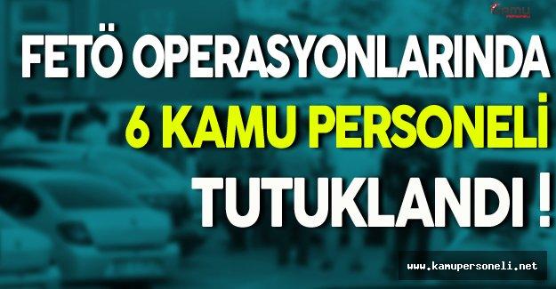 4 İl'de Gerçekleştirilen Operasyonlarda 6 Kamu Personeli Tutuklandı